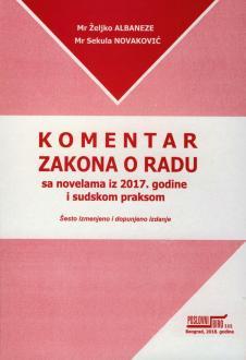 KOMENTAR ZAKONA O RADU sa novelama iz 2017. godine i sudskom praksom - šesto izmenjeno i dopunjeno izdanje